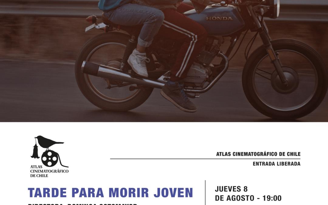 Atlas cinematográfico de Chile presenta «Tarde para morir joven» (2018)